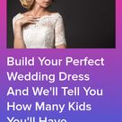 Design Your Perfect Wedding Dress And We'll Tell You How Many Kids You'll Have