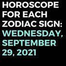 Horoscope For Each Zodiac Sign: Wednesday, September 29, 2021