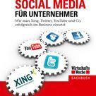 Social Media Für Unternehmer: Wie Man Xing, Twitter, Youtub...