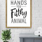 Wash Your Hands You Filthy Animal Printable
