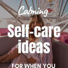 19 Calming Self-care Ideas To Fight Stress and Anxiety - Our Mindful Life