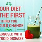 Why Your Diet is the First Thing You Should Change When Diagnosed with Thyroid Disease