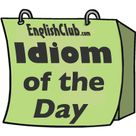 Idiom of the Day | Vocabulary