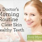 A Doctor's Morning Routine for Clear Skin and Healthy Teeth   Amy Myers MD