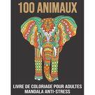 100 Animaux livre de Coloriage pour Adultes Mandala Anti-Stress : Livre de coloriage adulte anti-stress avec 100 dessins d'animaux. lphants, lions, chiens, chats, hiboux (Paperback)