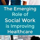 The Emerging Role of Social Work is Improving Healthcare - Healthcare social workers nurture healthy