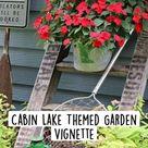 Cabin Lake Themed Garden Vignette