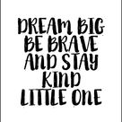 Dream Big Be Brave an Stay Kind Little One - Plakat