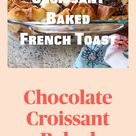 ChocolateCroissant Baked French Toast