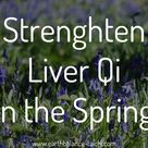 Tai Chi and Qigong for Liver Qi in Spring