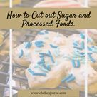 How to Cut out Sugar and Processed Foods.