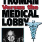 Harry S. Truman Versus The Medical Lobby The Genesis Of Me...