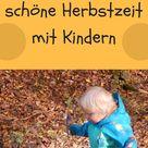 20 Ideen für eine schöne Herbstzeit mit Kindern