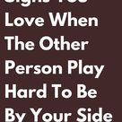 Signs You Love When The Other Person Play Hard To Be By Your Side