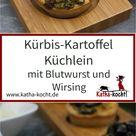 Kürbis-Kartoffel Küchlein mit Blutwurst und Wirsing - Katha-kocht!
