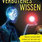 VERBOTENES WISSEN   Warum unsere Welt anders ist, als man uns glauben machen will   J.K.Fischer Verlag Shop