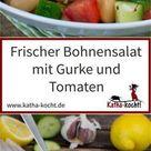 Frischer Bohnensalat mit Gurke und Tomate - Katha-kocht!