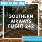 Take To The Sky The Air Disaster Podcast Southern Airways Flight 242 In 2020 Podcasts Saving Lives Disasters
