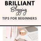 7 Brilliant Blogging Tips For Beginners.
