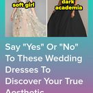 Rate These Wedding Dresses And We'll Reveal Your Dream Wedding Aesthetic