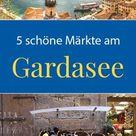 5 schöne Märkte am Gardasee