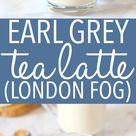 Earl Grey Vanilla Tea Latte London Fog