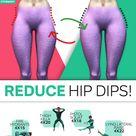 REDUCE HIP DIPS!