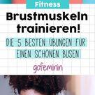 Brustmuskeln trainieren & Dekolleté straffen Die 5 besten Übungen für einen schönen Busen