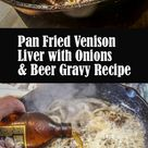 Pan Fried Venison Liver with Onions and Beer Gravy Recipe