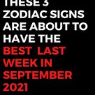 These 3 Zodiac Signs Are About To Have The Best  Last Week In September 2021