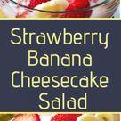 Strawberry Banana Cheesecake Salad – Foodie