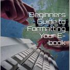 Beginners Guide To Formatting Your E Book