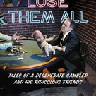 You Can't Lose Them All: Tales of a Degenerate Gambler and His Ridiculous Friends - Hardcover