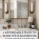 5 AFFORDABLE WAYS TO MAKE YOUR BATHROOM LOOK MORE CUSTOM