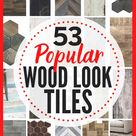 Is Wood Look Tile Perfect For Your Home + 53 Affordable Options