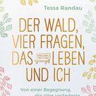 Der Wald, vier Fragen, das Leben und ich - Von einer Begegnung, die alles veränderte von Tessa Randau | dtv