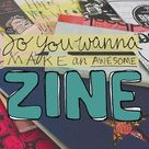 Step by step instructions on how to make a zine from scratch—content, layout, copying, collating, and binding. Plus, free resources to get you started.