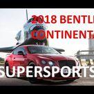 2018 Bentley Continental Supersports 700HP   2018 Bentley Continental Supersports TEST DRIVE