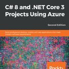 C# 8 And .Net Core 3 Projects Using Azure: Build Profession...