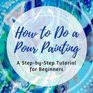 How to Do an Acrylic Pour Painting A Tutorial for Beginners