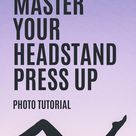 Practice These 7 Steps to Master Your Headstand Press Up