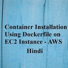 Installing container using dockerfile on EC2 instance in Hindi (Part 4) - Cloud and Tech Tutorials