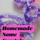 Homemade Name  Crystals