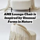 AME Lounge Chair is Inspired by Unusual Forms in Nature