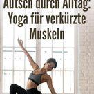 Verspannt im Alltag Yoga für verkürzte Muskeln