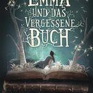Mechthild Gläser: Emma und das vergessene Buch. Loewe, Bindlach 2017