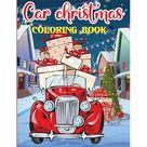 Car Christmas Coloring Book : Cool Cars, Trucks, Bikes, Planes, Boats And Vehicles Car Christmas Coloring Book For Boys Aged 6-12 (car christmas gifts) (Paperback)