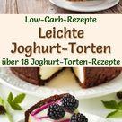 Low-Carb-Joghurttorten - 20 Rezepte ohne Zucker