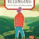 Belonging: A German Reckons with History and Home - Hardcover
