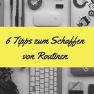 Routinen schaffen - 6 einfache Tipps